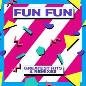 Fun Fun - Greatest Hits & Remixes